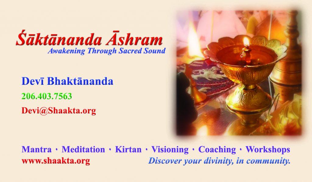 Shāktānanda Āshram - Bothell Business Card. Devī Bhaktānanda Phone 206.403.7563 email devi@shaakta.org